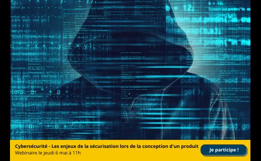 Webinaire Cybersécurité - Les enjeux de la sécurisation lors de la conception d'un produit.